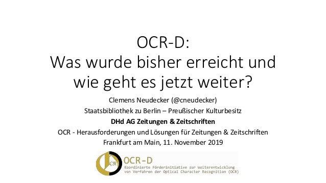 OCR-D: Was wurde bisher erreicht und wie geht es jetzt weiter? Clemens Neudecker (@cneudecker) Staatsbibliothek zu Berlin ...
