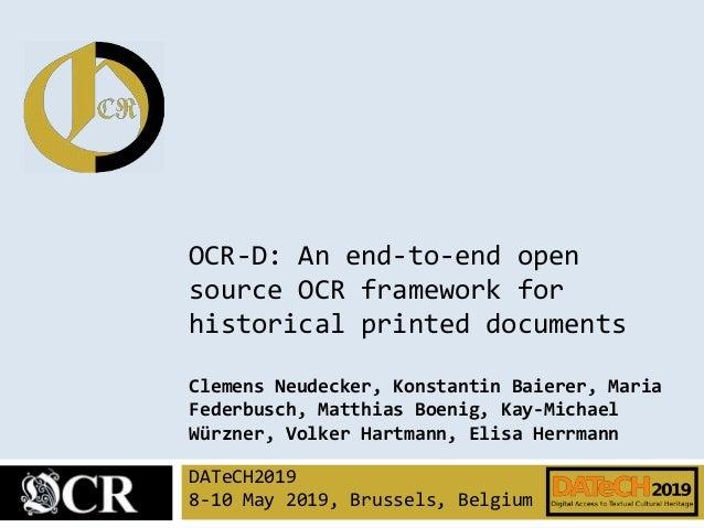 OCR-D: An end-to-end open source OCR framework for historical printed documents Clemens Neudecker, Konstantin Baierer, Mar...