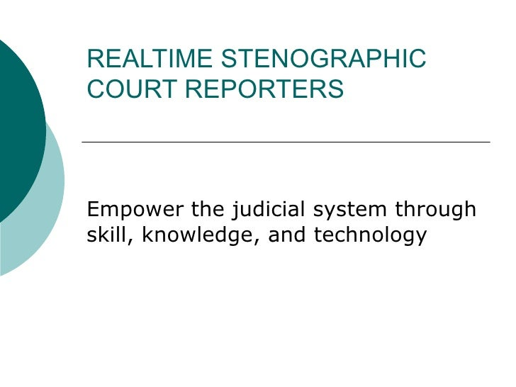 REALTIME STENOGRAPHIC COURT REPORTERS Empower the judicial system through skill, knowledge, and technology