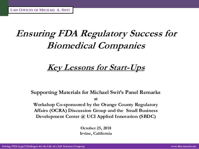 Solving FDA Legal Challenges for the Life of a Life Sciences Company -1- www.fdacounsel.com LAW OFFICES OF MICHAEL A. SWIT...