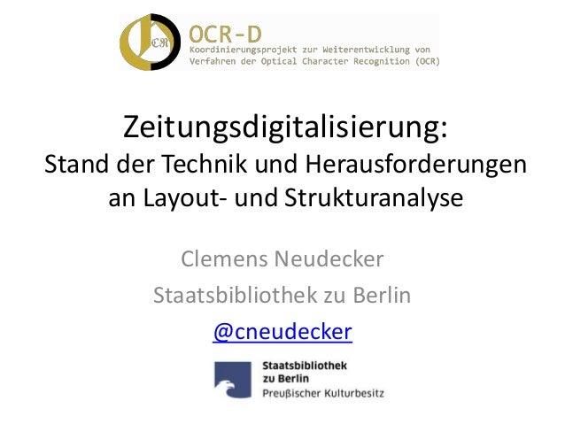 Zeitungsdigitalisierung: Stand der Technik und Herausforderungen an Layout- und Strukturanalyse Clemens Neudecker Staatsbi...