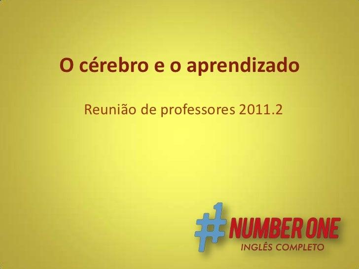 O cérebro e o aprendizado<br />Reunião de professores 2011.2<br />