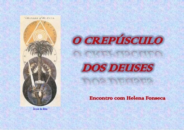 Encontro com Helena Fonseca O CREPÚSCULO DOS DEUSES Árvore da Alma