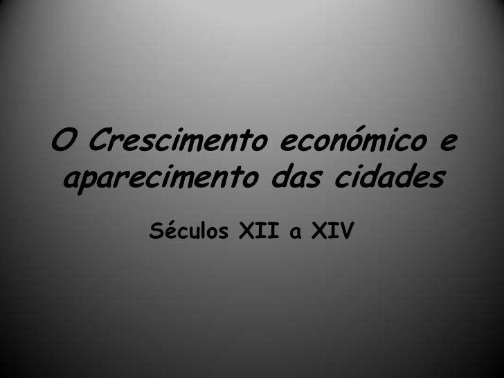 O Crescimento económico eaparecimento das cidades      Séculos XII a XIV