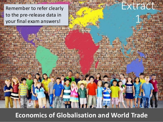 Extract 1 Economics of Globalisation and World Trade Remember to refer clearly to the pre-release data in your final exam ...