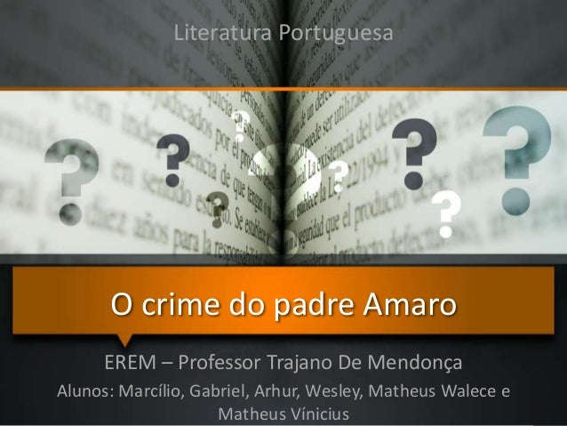 O crime do padre Amaro EREM – Professor Trajano De Mendonça Alunos: Marcílio, Gabriel, Arhur, Wesley, Matheus Walece e Mat...