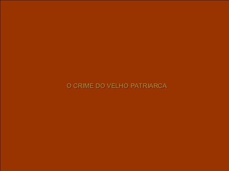 O CRIME DO VELHO PATRIARCA