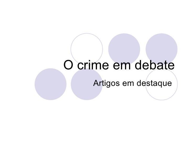 O crime em debate Artigos em destaque