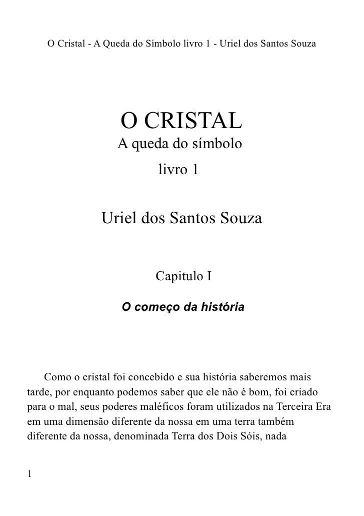 O Cristal - A Queda do Símbolo livro 1 - Uriel dos Santos Souza                     O CRISTAL                    A queda d...