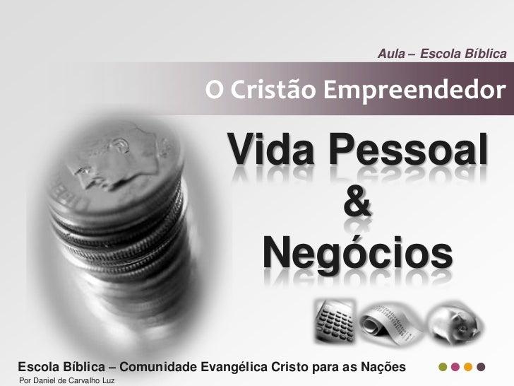 Aula – Escola Bíblica                             O Cristão Empreendedor                                Vida Pessoal      ...