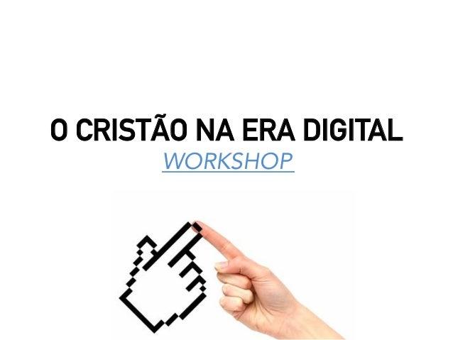 O CRISTÃO NA ERA DIGITAL WORKSHOP