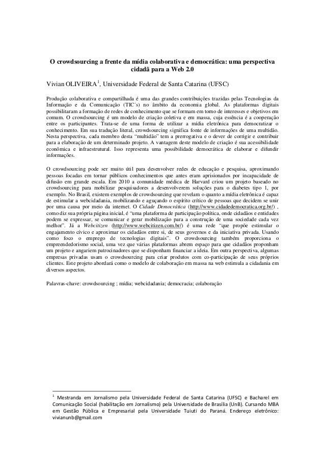 O crowdsourcing a frente da mídia colaborativa e democrática: uma perspectiva cidadã para a Web 2.0 Vivian OLIVEIRA1 , Uni...