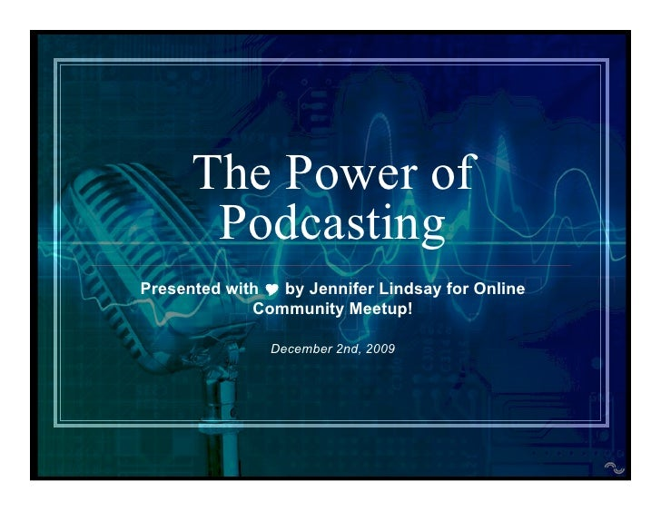 The Power of        Podcasting Presented with  by Jennifer Lindsay for Online              Community Meetup!             ...