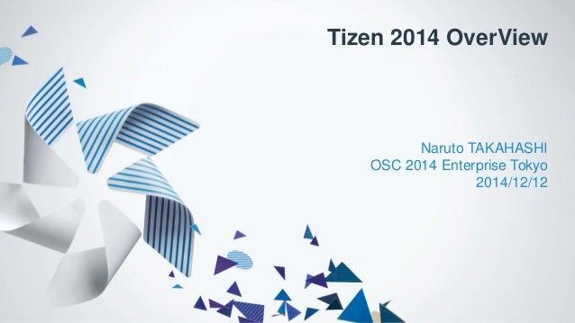 Tizen 2014 OverView  Naruto TAKAHASHI  OSC 2014 Enterprise Tokyo  2014/12/12