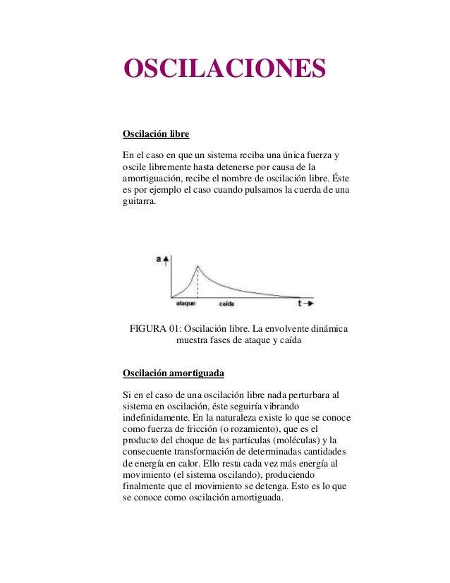 OSCILACIONESOscilación libreEn el caso en que un sistema reciba una única fuerza yoscile libremente hasta detenerse por ca...