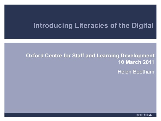 Introducing Literacies of the Digital  Oxford Centre for Staff and Learning Development 10 March 2011 Helen Beetham  09/03...