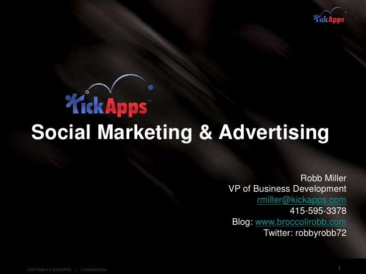 1<br />Social Marketing & Advertising <br />Robb Miller<br />VP of Business Development<br />rmiller@kickapps.com<br />415...