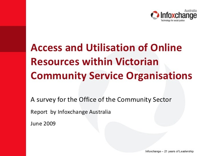 Access and Utilisation of Online Resources within Victorian Community Service Organisations <ul><li>A survey for the Offic...