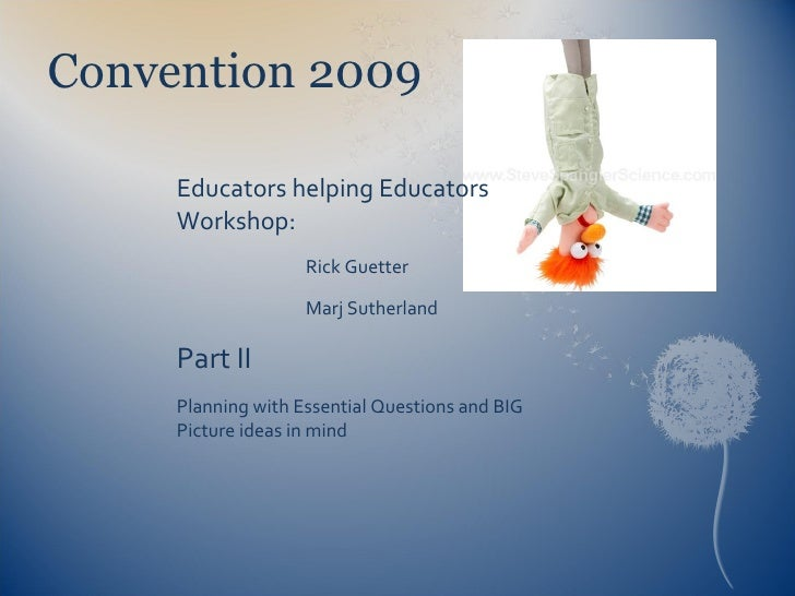 Convention 2009 <ul><li>Educators helping Educators Workshop: </li></ul><ul><li>Rick Guetter </li></ul><ul><li>Marj Suther...