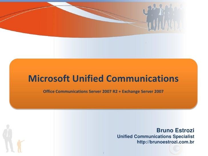 Bruno Estrozi<br />Unified Communications Specialist<br />http://brunoestrozi.com.br<br />