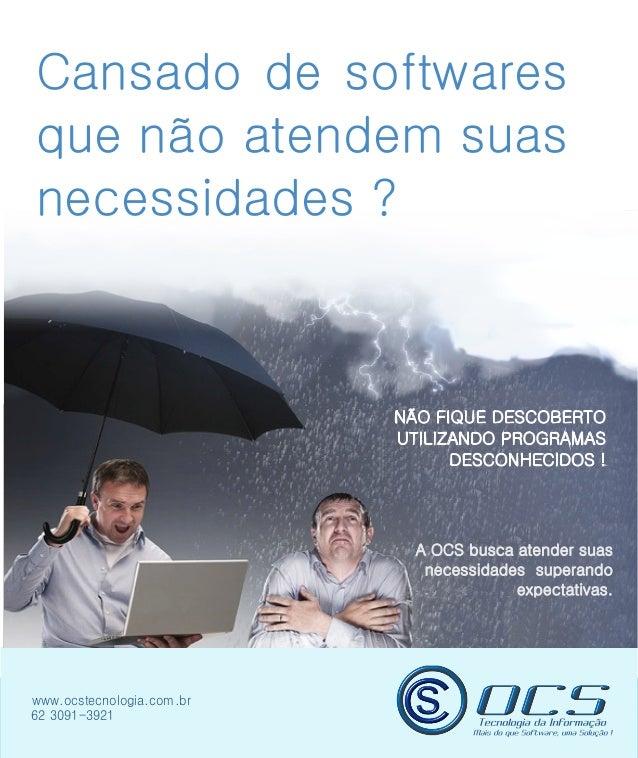 Cansado de softwaresque não atendem suasnecessidades ?              A OCS busca atender suas               necessidades su...
