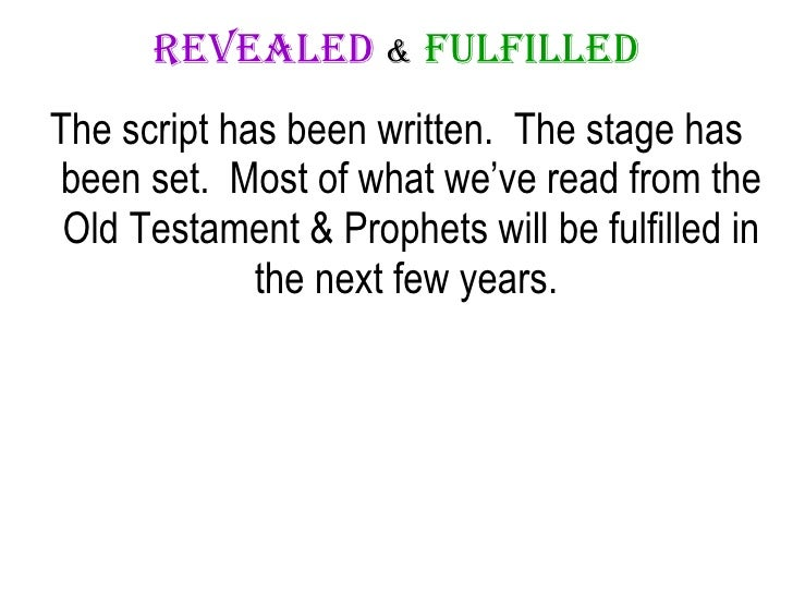 Revealed   &   Fulfilled <ul><li>The script has been written.  The stage has been set.  Most of what we've read from the O...