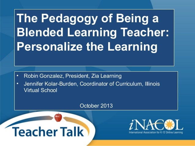 The Pedagogy of Being a Blended Learning Teacher: Personalize the Learning • •  Robin Gonzalez, President, Zia Learning Je...