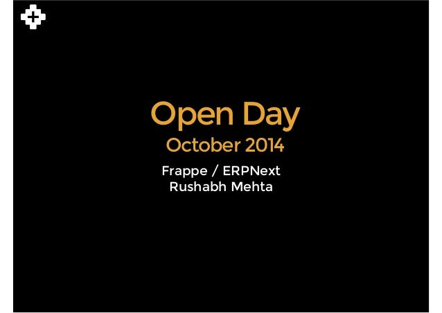 Open Day  October 2014  Frappe / ERPNext  Rushabh Mehta