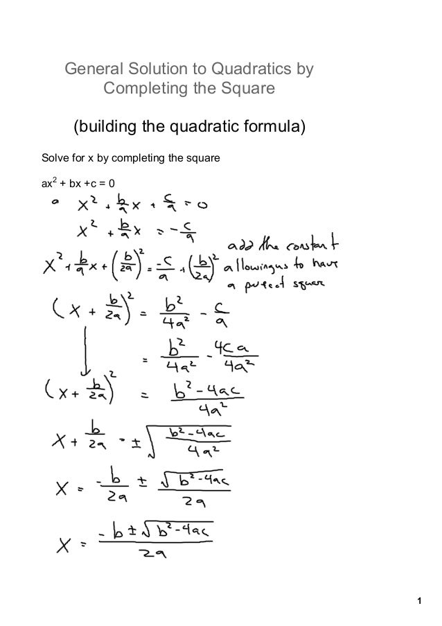 1 General Solution to Quadratics by  Completing the Square (building the quadratic formula) Solve for x by completing the ...