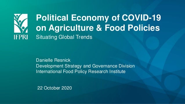 Political Economy of COVID-19 on Agriculture & Food Policies Situating Global Trends Danielle Resnick Development Strategy...