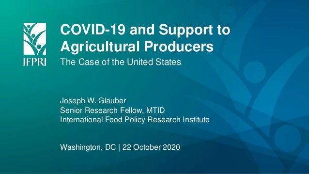 COVID-19 and Support to Agricultural Producers The Case of the United States Joseph W. Glauber Senior Research Fellow, MTI...