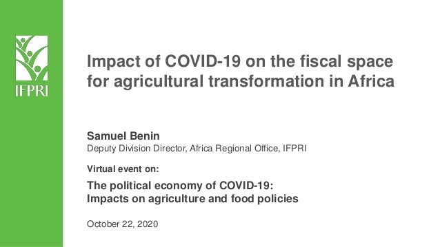 Samuel Benin Deputy Division Director, Africa Regional Office, IFPRI Virtual event on: The political economy of COVID-19: ...