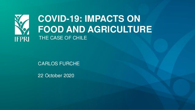 COVID-19: IMPACTS ON FOOD AND AGRICULTURE CARLOS FURCHE 22 October 2020 THE CASE OF CHILE
