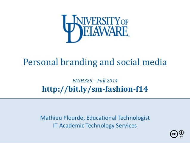 Personal branding and social media  FASH325 – Fall 2014  http://bit.ly/sm-fashion-f14  Mathieu Plourde, Educational Techno...