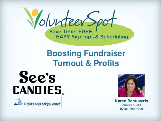 Boosting Fundraiser Turnout & Profits  Karen Bantuveris Founder & CEO @VolunteerSpot