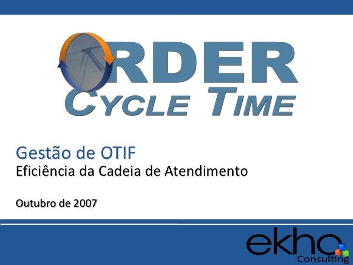Gestão de OTIFEficiência da Cadeia de AtendimentoOutubro de 2007