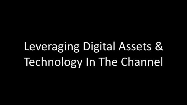 Leveraging Digital Assets &  Technology In The Channel