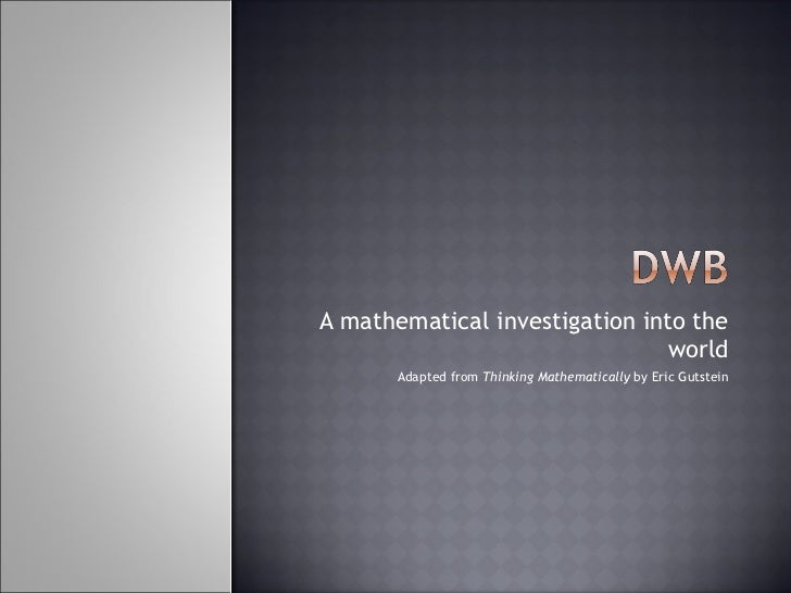 A mathematical investigation into the world Adapted from  Thinking Mathematically  by Eric Gutstein