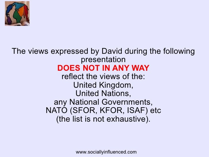 <ul><li>The views expressed by David during the following presentation DOES NOT IN ANY WAY reflect the views of the: Unite...