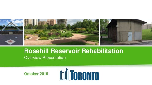 Rosehill Reservoir Rehabilitation Overview Presentation October 2016