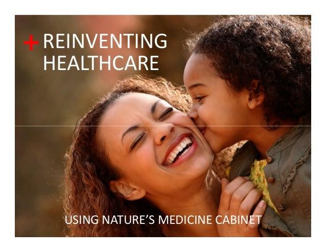 + REINVENTING HEALTHCARE   USING NATURE'S MEDICINE CABINET
