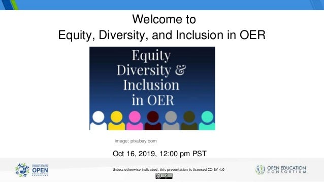 Equity, Diversity, and Inclusion in OER Oct 16, 2019, 12:00 pm PST Welcome to image: pixabay.com Unless otherwise indicate...