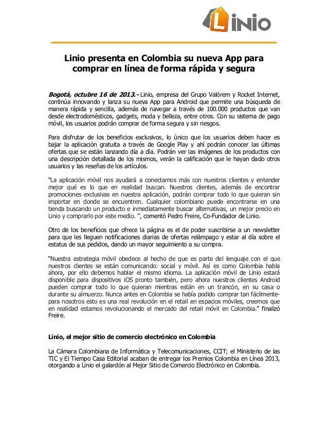 Linio presenta en Colombia su nueva App para comprar en línea de forma rápida y segura Bogotá, octubre 16 de 2013.- Linio,...