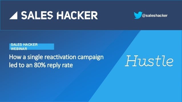 How a single reactivation campaign led to an 80% reply rate SALES HACKER WEBINAR @saleshacker