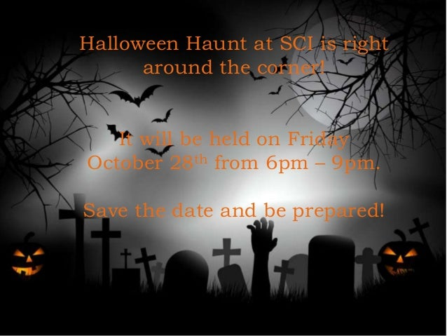 Halloween Haunt at SCI is right around the corner! It will be held on Friday October 28th from 6pm – 9pm. Save the date an...