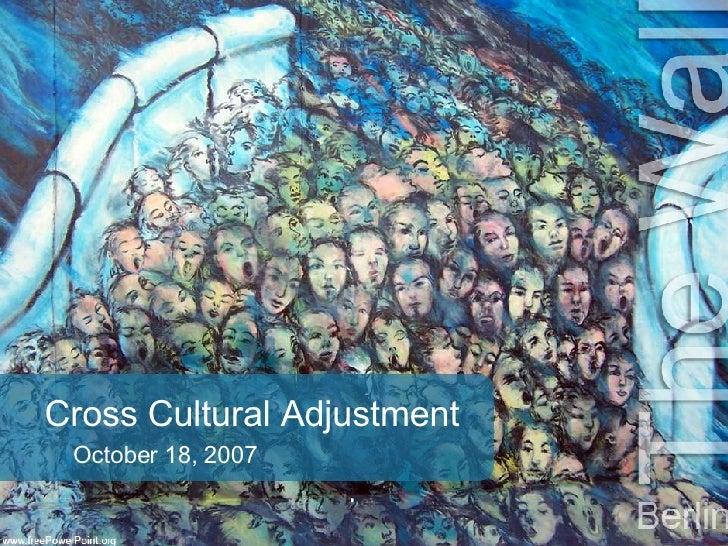 Cross Cultural Adjustment October 18, 2007