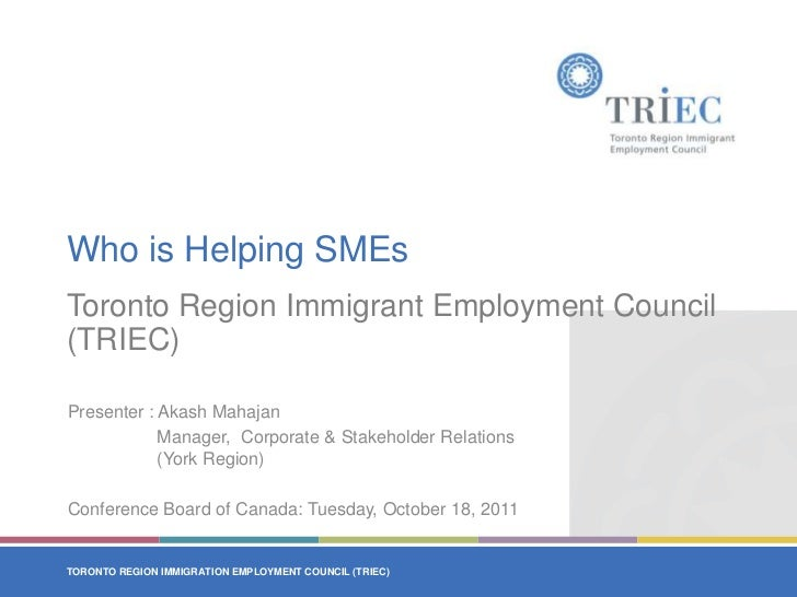 Who is Helping SMEs<br />Toronto Region Immigrant Employment Council (TRIEC)<br />Presenter : Akash Mahajan<br />Manager, ...