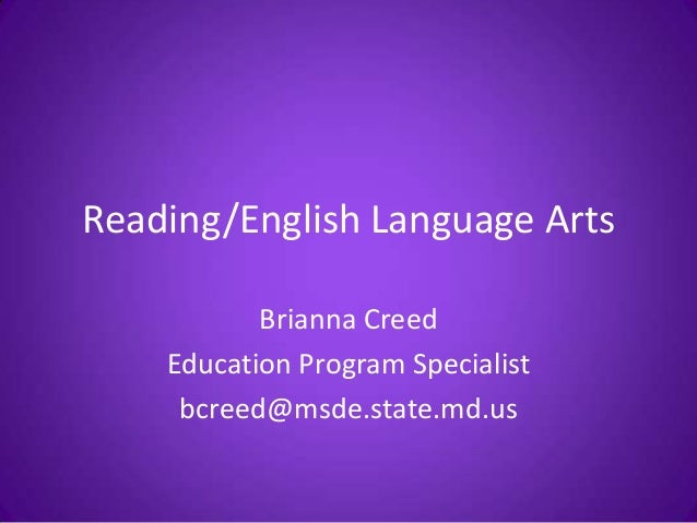 Reading/English Language Arts Brianna Creed Education Program Specialist bcreed@msde.state.md.us