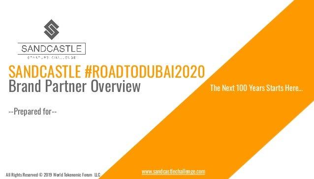 www.sandcastlechallenge.com SANDCASTLE #ROADTODUBAI2020 Brand Partner Overview --Prepared for-- The Next 100 Years Starts ...
