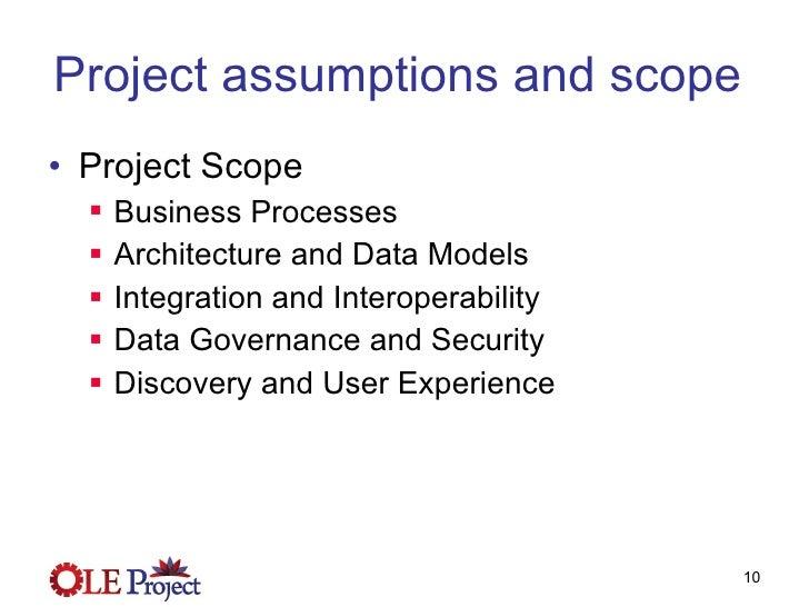 Project assumptions and scope  <ul><li>Project Scope </li></ul><ul><ul><li>Business Processes </li></ul></ul><ul><ul><li>A...
